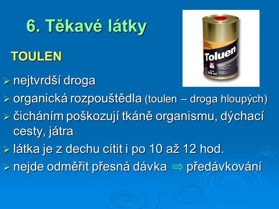 6. Těkavé látky TOULEN nejtvrdší droga