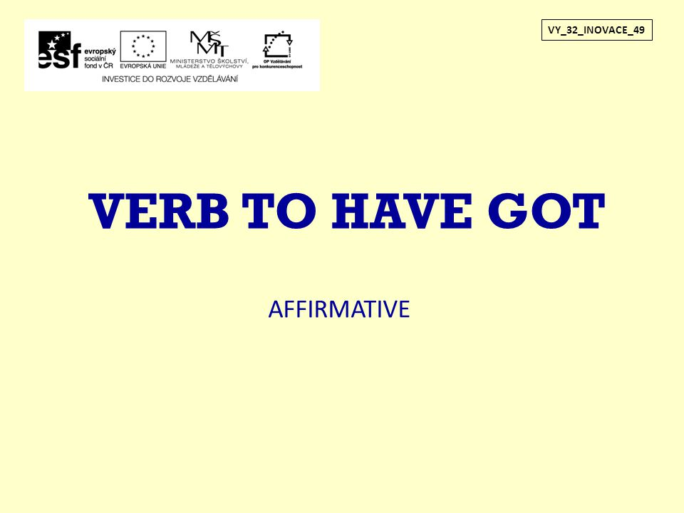 VY_32_INOVACE_49 VERB TO HAVE GOT AFFIRMATIVE