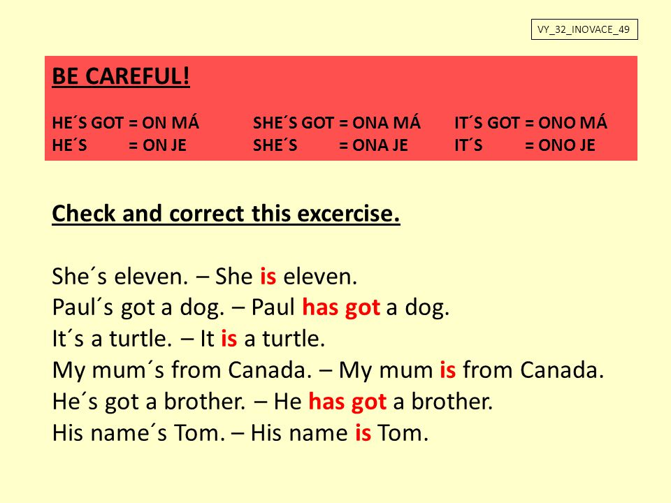 Check and correct this excercise. She´s eleven. – She is eleven.