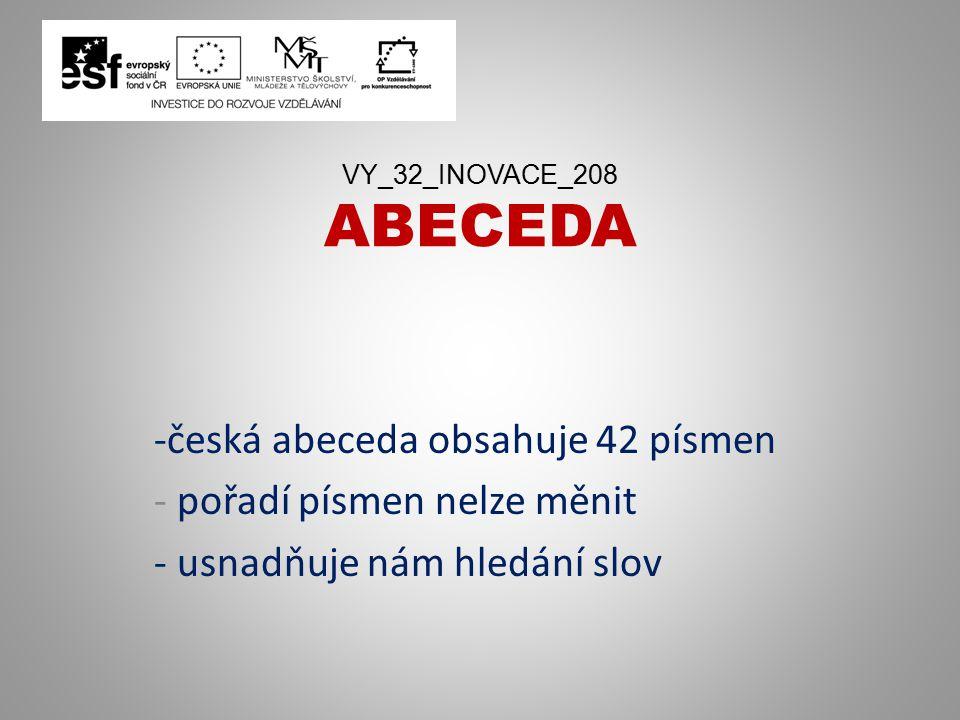 česká abeceda obsahuje 42 písmen pořadí písmen nelze měnit