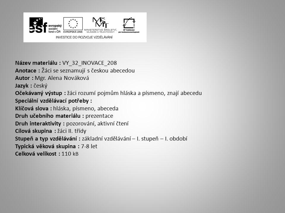 Název materiálu : VY_32_INOVACE_208 Anotace : Žáci se seznamují s českou abecedou Autor : Mgr.