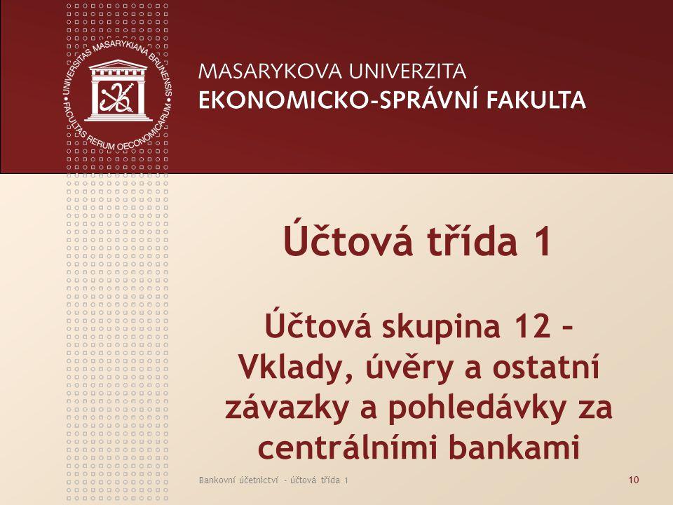 Účtová třída 1 Účtová skupina 12 – Vklady, úvěry a ostatní závazky a pohledávky za centrálními bankami