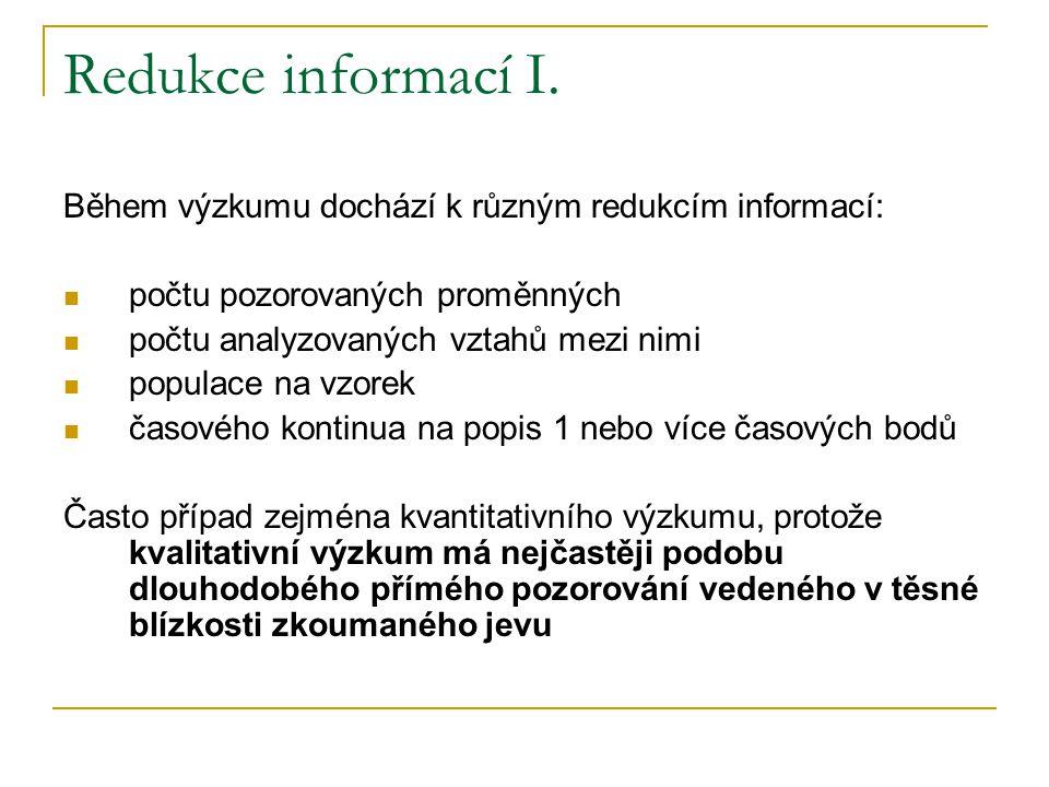 Redukce informací I. Během výzkumu dochází k různým redukcím informací: počtu pozorovaných proměnných.