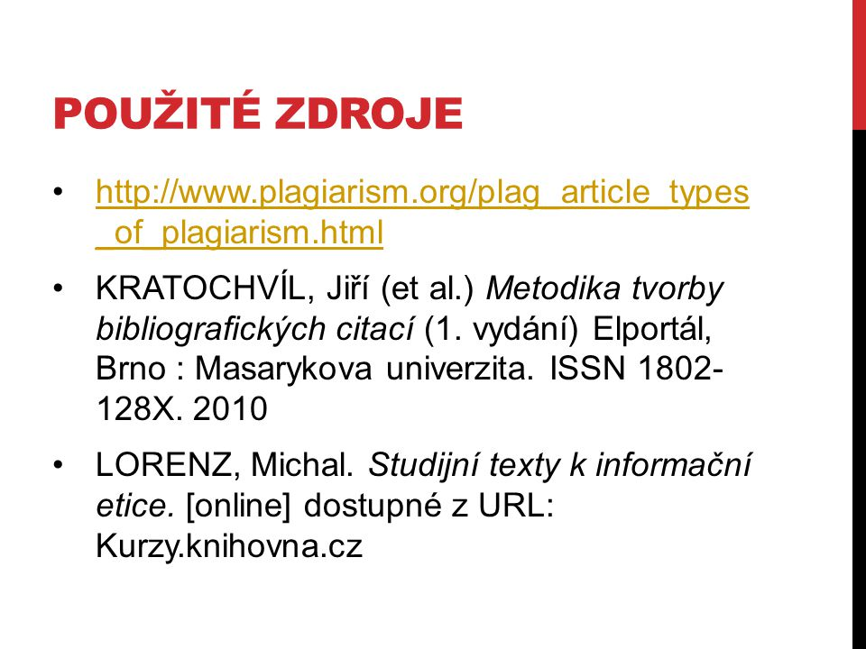 použité zdroje http://www.plagiarism.org/plag_article_types _of_plagiarism.html.