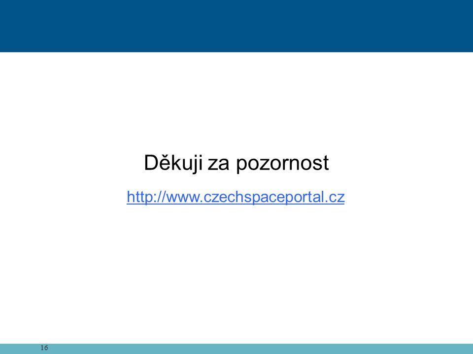 Děkuji za pozornost http://www.czechspaceportal.cz 16