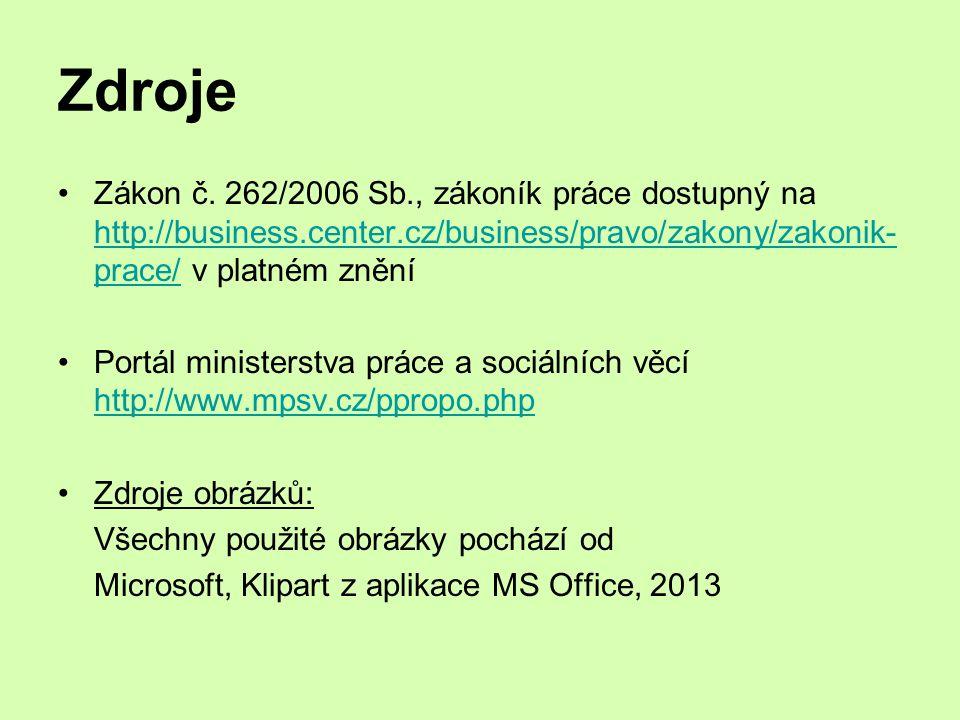 Zdroje Zákon č. 262/2006 Sb., zákoník práce dostupný na http://business.center.cz/business/pravo/zakony/zakonik-prace/ v platném znění.
