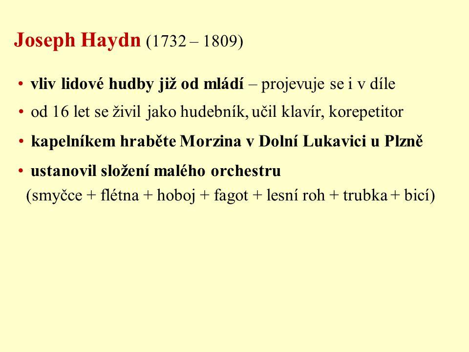 Joseph Haydn (1732 – 1809) vliv lidové hudby již od mládí – projevuje se i v díle. od 16 let se živil jako hudebník, učil klavír, korepetitor.