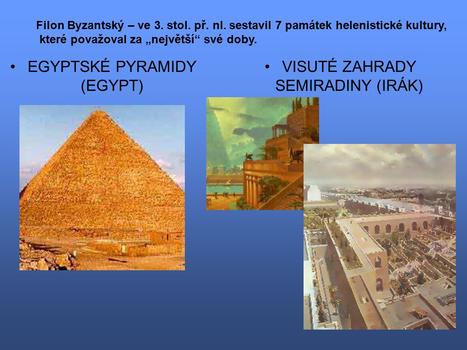 EGYPTSKÉ PYRAMIDY (EGYPT) VISUTÉ ZAHRADY SEMIRADINY (IRÁK)
