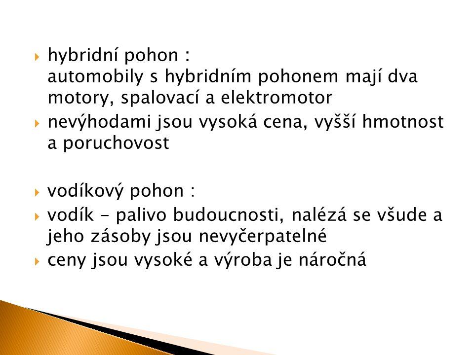 hybridní pohon : automobily s hybridním pohonem mají dva motory, spalovací a elektromotor