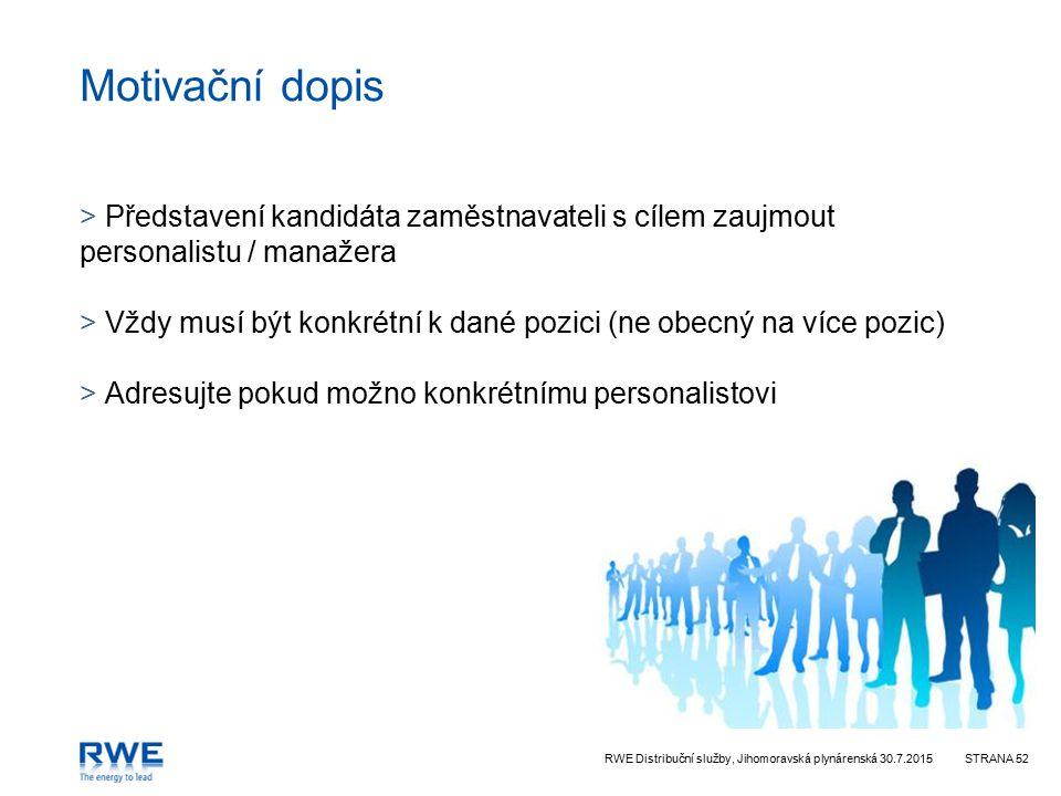 Motivační dopis Představení kandidáta zaměstnavateli s cílem zaujmout personalistu / manažera.