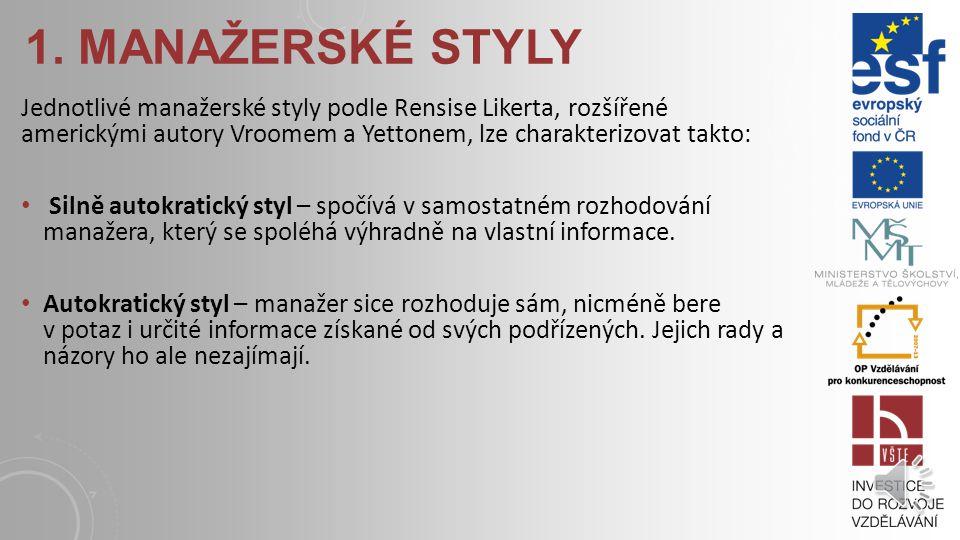 1. Manažerské styly Jednotlivé manažerské styly podle Rensise Likerta, rozšířené americkými autory Vroomem a Yettonem, lze charakterizovat takto: