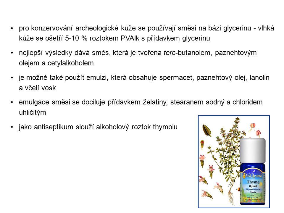 pro konzervování archeologické kůže se používají směsi na bázi glycerinu - vlhká kůže se ošetří 5-10 % roztokem PVAlk s přídavkem glycerinu