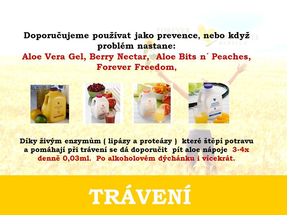 Doporučujeme používat jako prevence, nebo když problém nastane: Aloe Vera Gel, Berry Nectar, Aloe Bits n´ Peaches, Forever Freedom,