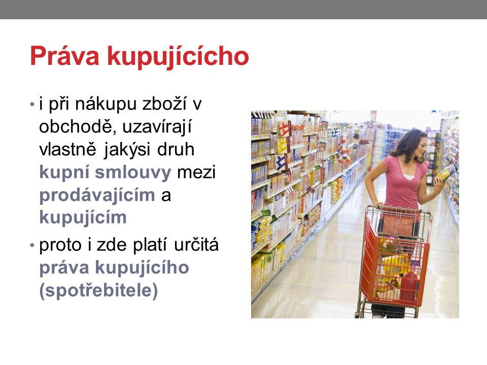 Práva kupujícícho i při nákupu zboží v obchodě, uzavírají vlastně jakýsi druh kupní smlouvy mezi prodávajícím a kupujícím.