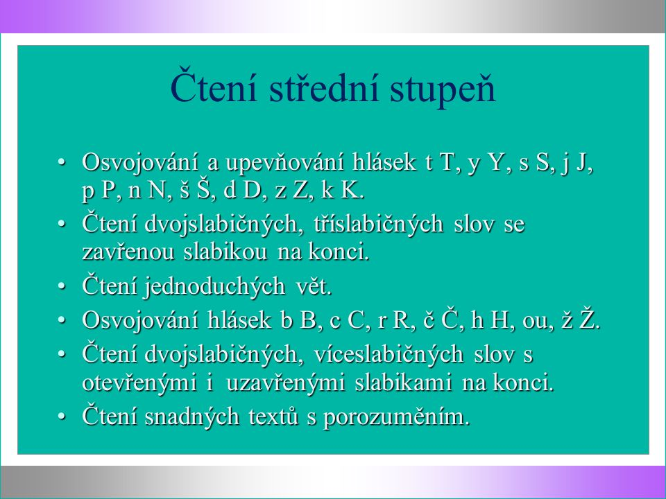 Čtení střední stupeň Osvojování a upevňování hlásek t T, y Y, s S, j J, p P, n N, š Š, d D, z Z, k K.