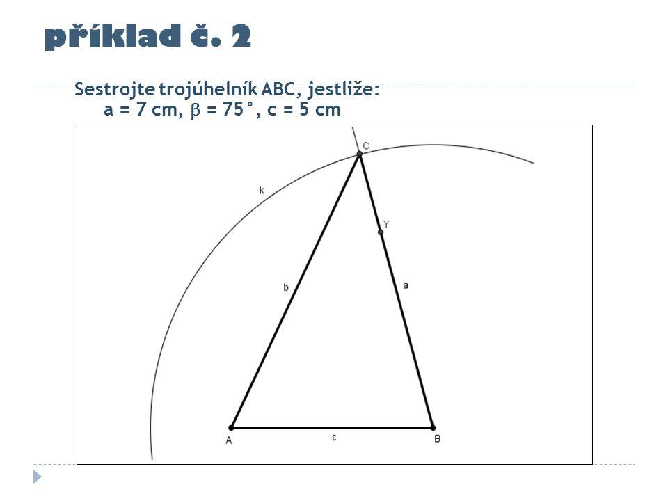 příklad č. 2 Sestrojte trojúhelník ABC, jestliže: