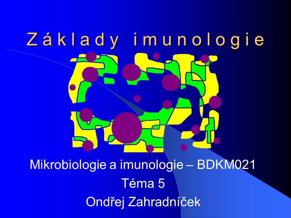 Mikrobiologie a imunologie – BDKM021 Téma 5 Ondřej Zahradníček