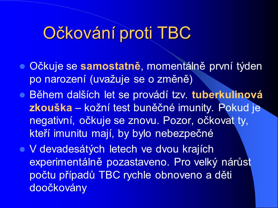 Očkování proti TBC Očkuje se samostatně, momentálně první týden po narození (uvažuje se o změně)