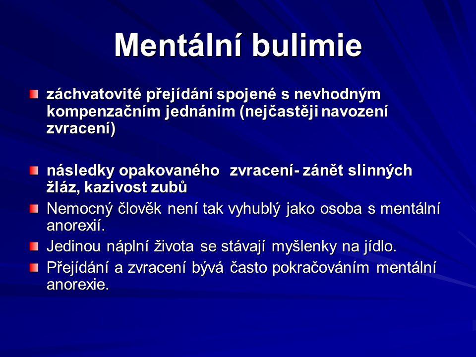 Mentální bulimie záchvatovité přejídání spojené s nevhodným kompenzačním jednáním (nejčastěji navození zvracení)