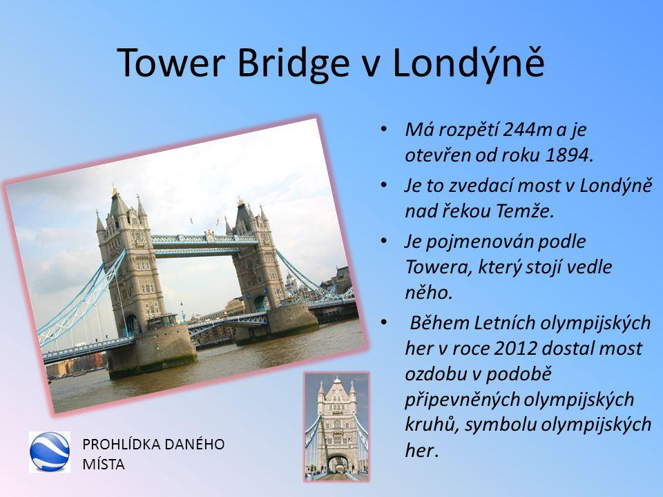 Tower Bridge v Londýně Má rozpětí 244m a je otevřen od roku 1894.