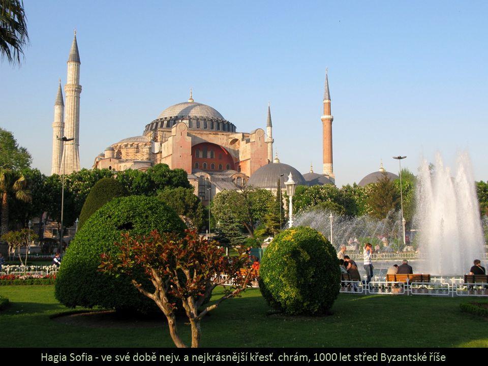 Hagia Sofia - ve své době nejv. a nejkrásnější křesť