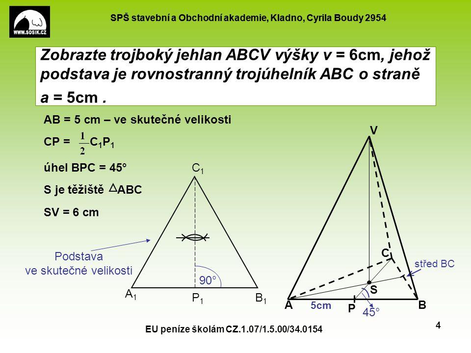 Zobrazte trojboký jehlan ABCV výšky v = 6cm, jehož podstava je rovnostranný trojúhelník ABC o straně a = 5cm .