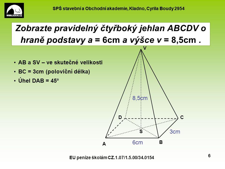 Zobrazte pravidelný čtyřboký jehlan ABCDV o hraně podstavy a = 6cm a výšce v = 8,5cm .