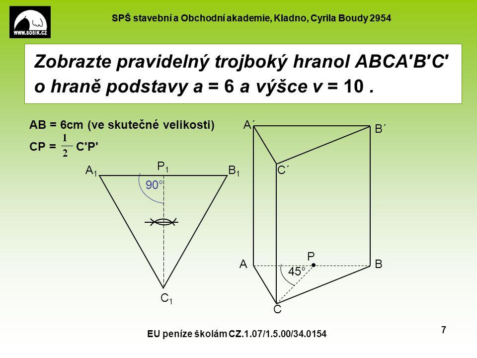 Zobrazte pravidelný trojboký hranol ABCA′B′C′ o hraně podstavy a = 6 a výšce v = 10 .