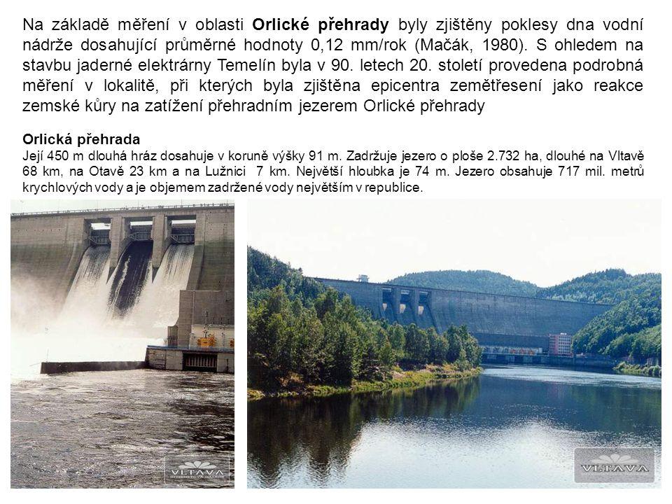 Na základě měření v oblasti Orlické přehrady byly zjištěny poklesy dna vodní nádrže dosahující průměrné hodnoty 0,12 mm/rok (Mačák, 1980). S ohledem na stavbu jaderné elektrárny Temelín byla v 90. letech 20. století provedena podrobná měření v lokalitě, při kterých byla zjištěna epicentra zemětřesení jako reakce zemské kůry na zatížení přehradním jezerem Orlické přehrady