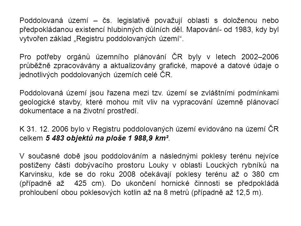 """Poddolovaná území – čs. legislativě považují oblasti s doloženou nebo předpokládanou existencí hlubinných důlních děl. Mapování- od 1983, kdy byl vytvořen základ """"Registru poddolovaných území ."""