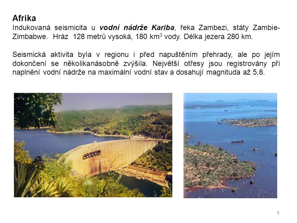 Afrika Indukovaná seismicita u vodní nádrže Kariba, řeka Zambezi, státy Zambie-Zimbabwe. Hráz 128 metrů vysoká, 180 km3 vody. Délka jezera 280 km.