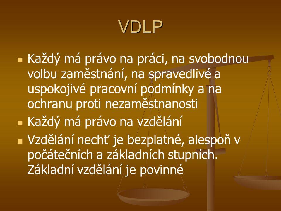 VDLP Každý má právo na práci, na svobodnou volbu zaměstnání, na spravedlivé a uspokojivé pracovní podmínky a na ochranu proti nezaměstnanosti.