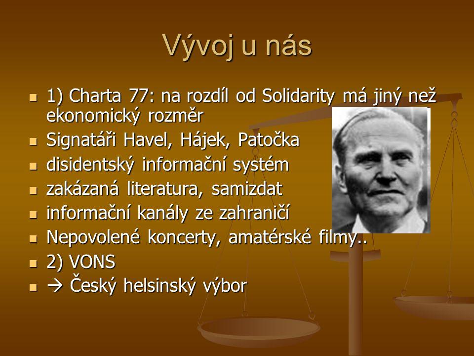 Vývoj u nás 1) Charta 77: na rozdíl od Solidarity má jiný než ekonomický rozměr. Signatáři Havel, Hájek, Patočka.