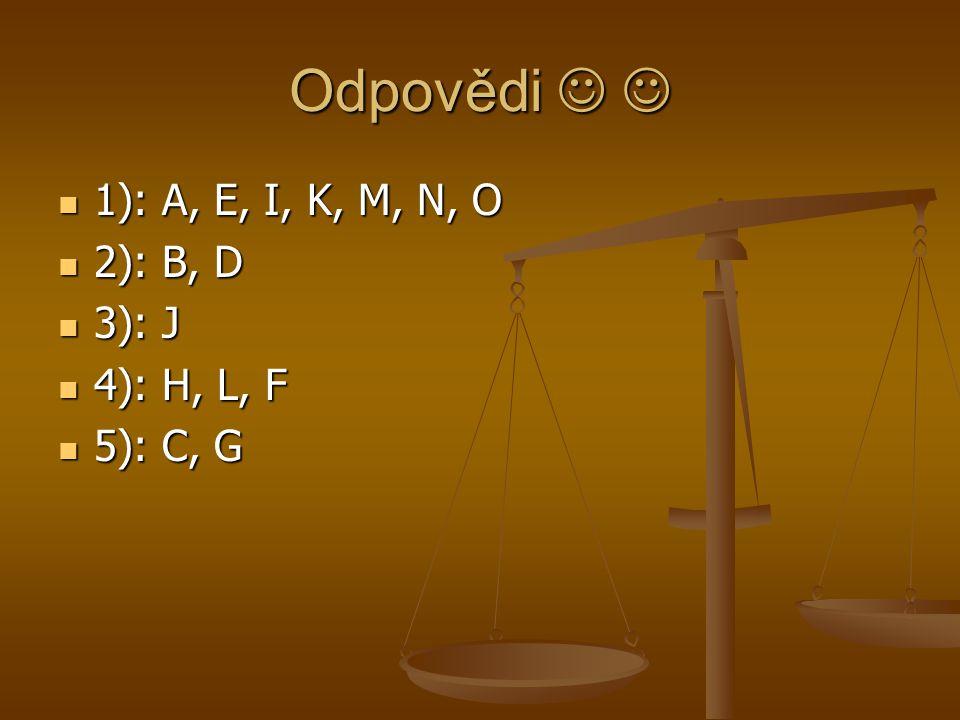 Odpovědi   1): A, E, I, K, M, N, O 2): B, D 3): J 4): H, L, F
