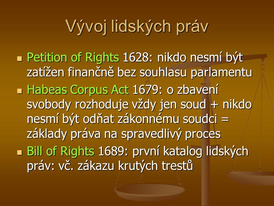 Vývoj lidských práv Petition of Rights 1628: nikdo nesmí být zatížen finančně bez souhlasu parlamentu.