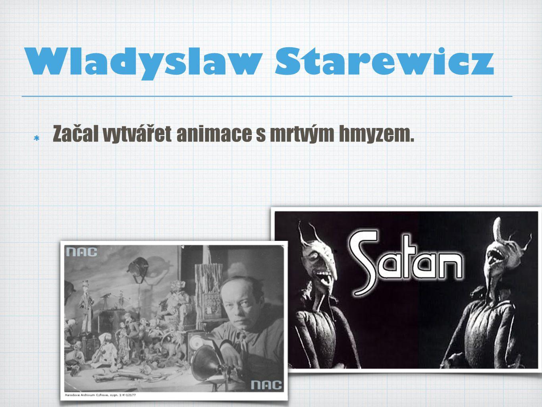 Wladyslaw Starewicz Začal vytvářet animace s mrtvým hmyzem.