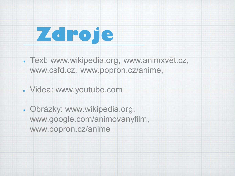 Zdroje Text: www.wikipedia.org, www.animxvět.cz, www.csfd.cz, www.popron.cz/anime, Videa: www.youtube.com.