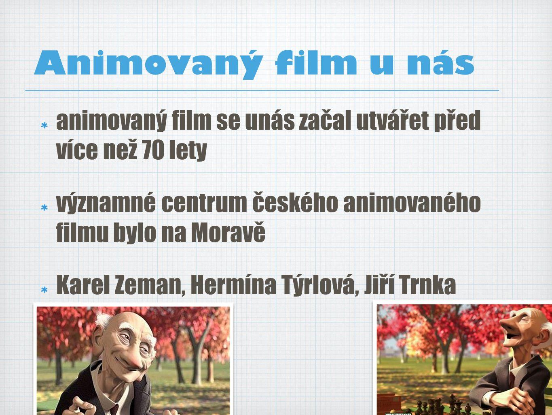 Animovaný film u nás animovaný film se unás začal utvářet před více než 70 lety. významné centrum českého animovaného filmu bylo na Moravě.
