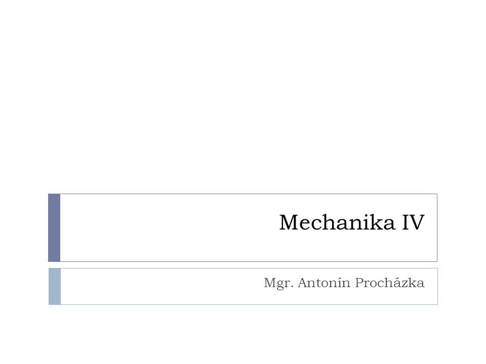 Mechanika IV Mgr. Antonín Procházka