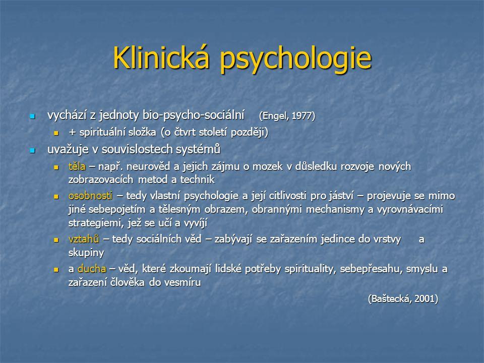 Klinická psychologie vychází z jednoty bio-psycho-sociální (Engel, 1977) + spirituální složka (o čtvrt století později)