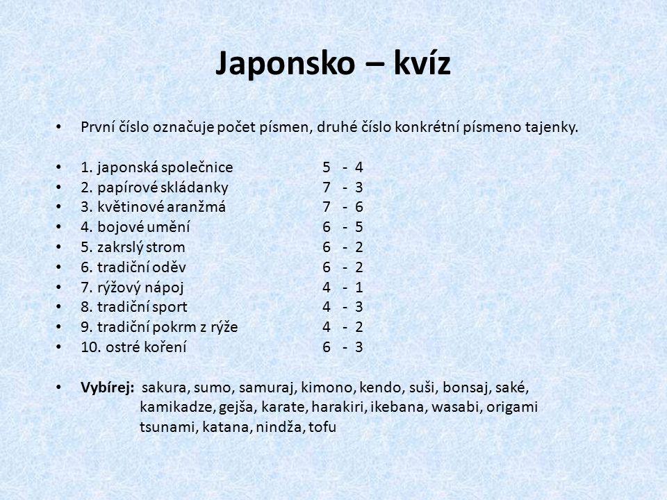 Japonsko – kvíz První číslo označuje počet písmen, druhé číslo konkrétní písmeno tajenky. 1. japonská společnice 5 - 4.
