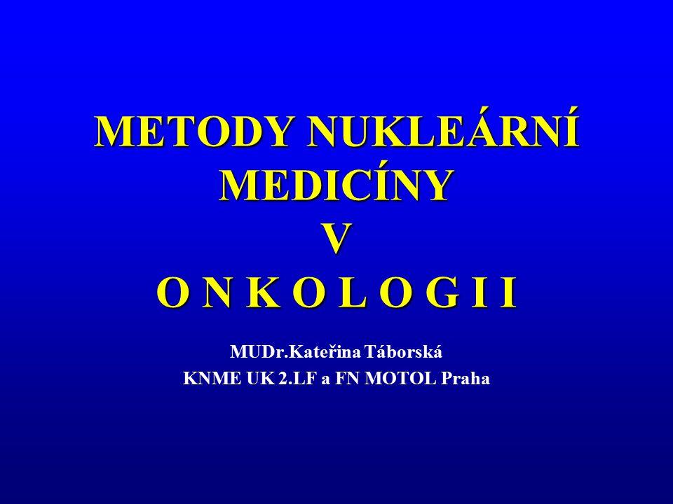 METODY NUKLEÁRNÍ MEDICÍNY V O N K O L O G I I