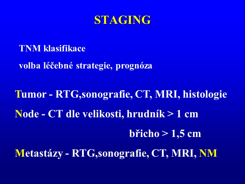 STAGING Tumor - RTG,sonografie, CT, MRI, histologie