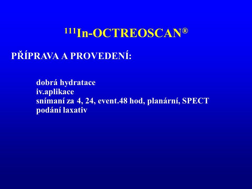 111In-OCTREOSCAN® PŘÍPRAVA A PROVEDENÍ: dobrá hydratace iv.aplikace
