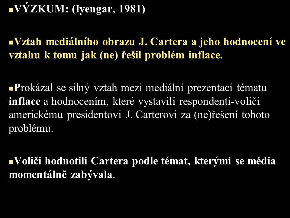 VÝZKUM: (Iyengar, 1981) Vztah mediálního obrazu J. Cartera a jeho hodnocení ve vztahu k tomu jak (ne) řešil problém inflace.