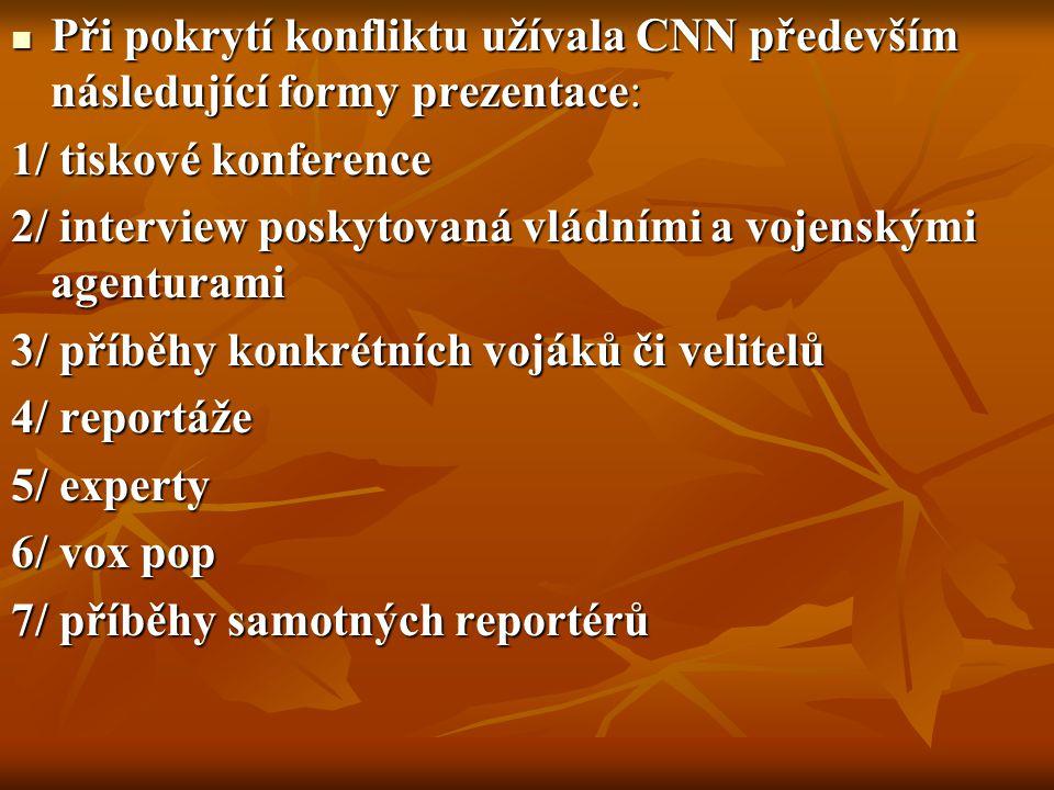 Při pokrytí konfliktu užívala CNN především následující formy prezentace: