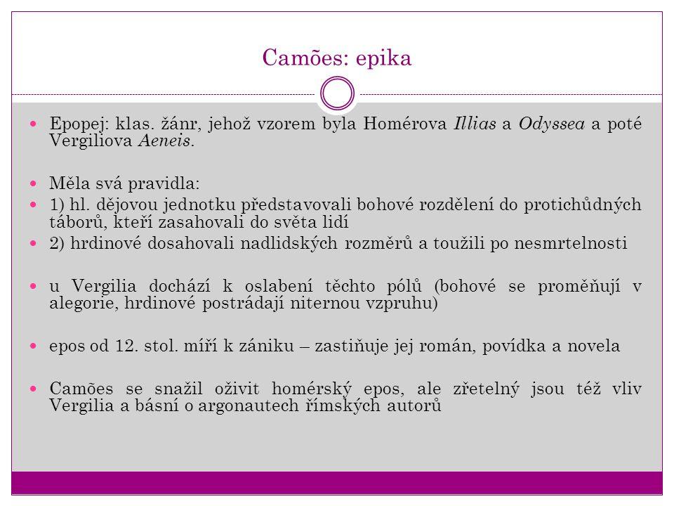 Camões: epika Epopej: klas. žánr, jehož vzorem byla Homérova Illias a Odyssea a poté Vergiliova Aeneis.