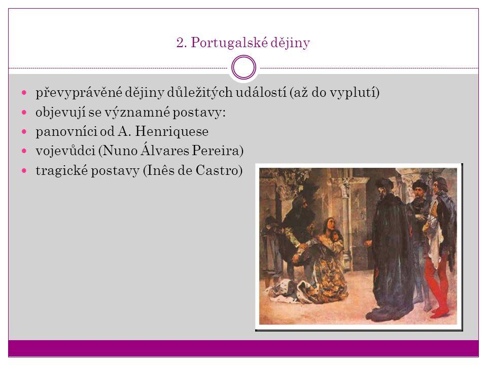 2. Portugalské dějiny převyprávěné dějiny důležitých událostí (až do vyplutí) objevují se významné postavy: