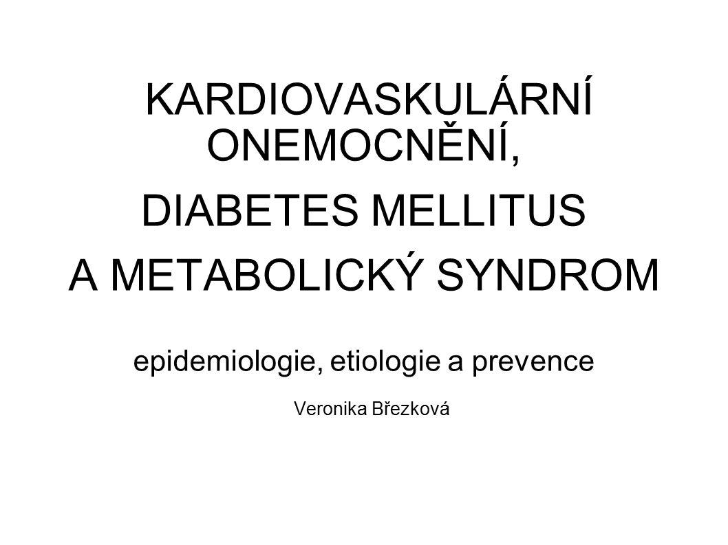 KARDIOVASKULÁRNÍ ONEMOCNĚNÍ, DIABETES MELLITUS A METABOLICKÝ SYNDROM epidemiologie, etiologie a prevence