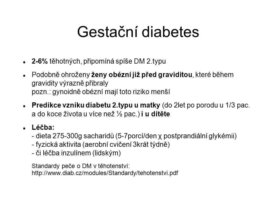 Gestační diabetes 2-6% těhotných, připomíná spíše DM 2.typu